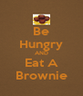 Be Hungry AND Eat A Brownie - Personalised Poster A4 size