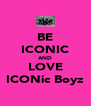 BE ICONIC AND LOVE ICONic Boyz - Personalised Poster A4 size