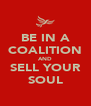 BE IN A COALITION AND SELL YOUR SOUL - Personalised Poster A4 size