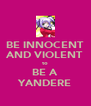 BE INNOCENT AND VIOLENT to BE A YANDERE - Personalised Poster A4 size