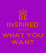 BE INSPIRED TO DO WHAT YOU WANT - Personalised Poster A4 size