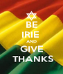 BE IRIE  AND GIVE  THANKS - Personalised Poster A4 size