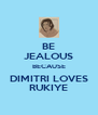 BE JEALOUS BECAUSE DIMITRI LOVES RUKIYE - Personalised Poster A4 size