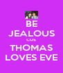 BE JEALOUS CUS THOMAS LOVES EVE - Personalised Poster A4 size