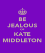 BE JEALOUS OF KATE MIDDLETON - Personalised Poster A4 size