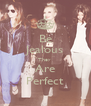 Be Jealous They  Are Perfect - Personalised Poster A4 size