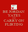 BE JORDAN  YATES AND CARRY ON FLIRTING - Personalised Poster A4 size