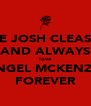 BE JOSH CLEASY AND ALWAYS love ANGEL MCKENZIE FOREVER - Personalised Poster A4 size