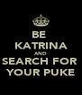 BE  KATRINA AND SEARCH FOR  YOUR PUKE - Personalised Poster A4 size