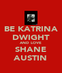 BE KATRINA DWIGHT AND LOVE SHANE AUSTIN - Personalised Poster A4 size