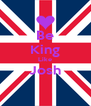 Be King Like Josh  - Personalised Poster A4 size