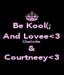 Be Kool(; And Lovee<3 Charlotte & Courtneey<3 - Personalised Poster A4 size