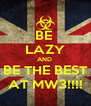 BE  LAZY AND  BE THE BEST AT MW3!!!! - Personalised Poster A4 size