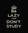 Be LAZY AND DON'T  STUDY - Personalised Poster A4 size