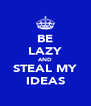 BE LAZY AND STEAL MY IDEAS - Personalised Poster A4 size