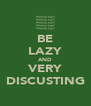BE LAZY AND VERY DISCUSTING - Personalised Poster A4 size