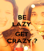 BE LAZY OR GET CRAZY ? - Personalised Poster A4 size
