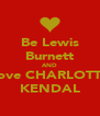 Be Lewis Burnett AND Love CHARLOTTE KENDAL - Personalised Poster A4 size