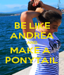 BE LIKE ANDREA AND MAKE A  PONYTAIL - Personalised Poster A4 size