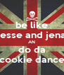 be like jesse and jena AN do da cookie dance - Personalised Poster A4 size