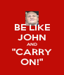 """BE LIKE JOHN AND """"CARRY ON!"""" - Personalised Poster A4 size"""