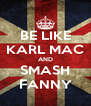 BE LIKE KARL MAC AND SMASH FANNY - Personalised Poster A4 size