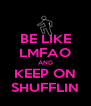BE LIKE LMFAO AND KEEP ON SHUFFLIN - Personalised Poster A4 size