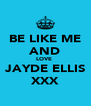 BE LIKE ME AND LOVE  JAYDE ELLIS XXX - Personalised Poster A4 size