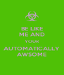 BE LIKE ME AND YOUR AUTOMATICALLY AWSOME - Personalised Poster A4 size
