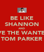 BE LIKE SHANNON AND LOVE THE WANTED'S TOM PARKER - Personalised Poster A4 size