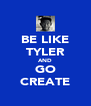 BE LIKE TYLER AND GO CREATE - Personalised Poster A4 size