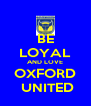 BE LOYAL AND LOVE OXFORD  UNITED - Personalised Poster A4 size