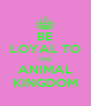 BE LOYAL TO THE ANIMAL KINGDOM - Personalised Poster A4 size