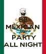 BE MÉXICAN AND  PARTY ALL NIGHT - Personalised Poster A4 size