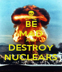 BE MAD AND DESTROY NUCLEARS - Personalised Poster A4 size