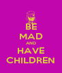 BE MAD AND HAVE CHILDREN - Personalised Poster A4 size