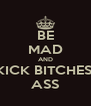BE MAD AND KICK BITCHES' ASS - Personalised Poster A4 size