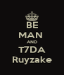 BE MAN  AND T7DA Ruyzake - Personalised Poster A4 size