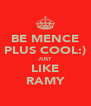 BE MENCE PLUS COOL:) JUST LIKE RAMY - Personalised Poster A4 size