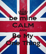 be mine CALM AND Be My One Thing - Personalised Poster A4 size
