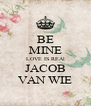BE MINE LOVE IS REAl JACOB VAN WIE - Personalised Poster A4 size
