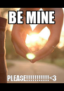 BE MINE PLEASE!!!!!!!!!!!<3 - Personalised Poster A4 size