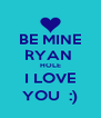 BE MINE RYAN  HOLE I LOVE YOU  :) - Personalised Poster A4 size