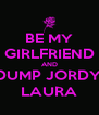BE MY GIRLFRIEND AND DUMP JORDY, LAURA - Personalised Poster A4 size