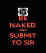 BE NAKED AND SUBMIT TO SIR - Personalised Poster A4 size