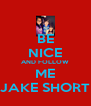 BE NICE AND FOLLOW ME JAKE SHORT - Personalised Poster A4 size