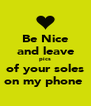 Be Nice and leave pics of your soles on my phone  - Personalised Poster A4 size