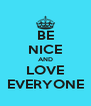 BE NICE AND LOVE EVERYONE - Personalised Poster A4 size