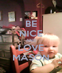 BE NICE AND LOVE MASON - Personalised Poster A4 size