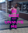 BE NICE AND UNMUTE ME - Personalised Poster A4 size